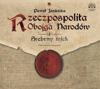 Rzeczpospolita Obojga Narodów. Srebrny wiek - Paweł Jasienica - audiobook