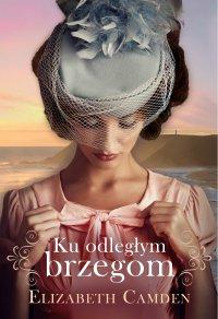 Ku odległym brzegom - Elizabeth Camden - ebook