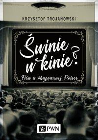 Świnie w kinie? Film w okupowanej Polsce - Krzysztof Trojanowski - ebook