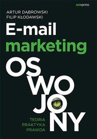 E-mail marketing oswojony. Teoria, praktyka, prawda - Artur Dąbrowski - ebook