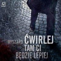 Tam ci będzie lepiej - Ryszard Ćwirlej - audiobook