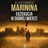Egzekucja w dobrej wierze - Aleksandra Marinina - audiobook