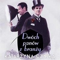 Dwóch panów z branży - Katarzyna Czajka - audiobook