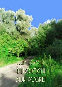 Antologia bajki polskiej - red. Julian Ejsmond - ebook