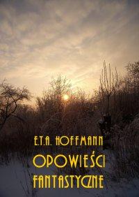 Powieści fantastyczne - E. T. A. Hoffmann - ebook