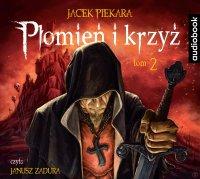 Płomień i krzyż. Tom 2 - Jacek Piekara - audiobook