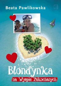Blondynka na Wyspie Zakochanych - Beata Pawlikowska - ebook