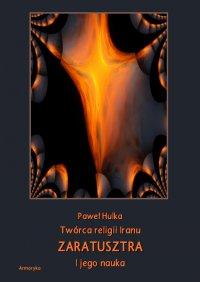 Twórca religii Iranu Zaratusztra i jego nauka