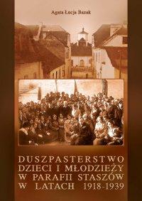 Duszpasterstwo dzieci i młodzieży w parafii Staszów w latach 1918-1939
