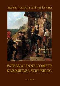 Esterka i inne kobiety Kazimierza Wielkiego