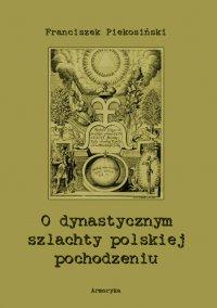 O dynastycznym szlachty polskiej pochodzeniu - Franciszek Piekosiński - ebook