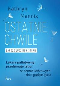 Ostatnie chwile. Bardzo ludzkie historie - Kathryn Mannix - ebook