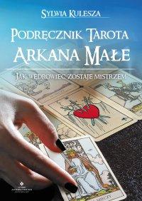 Podręcznik Tarota – Arkana Małe. Jak Wędrowiec zostaje Mistrzem - Sylwia Kulesza - ebook