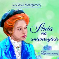 Ania na uniwersytecie - Lucy Maud Montgomery - audiobook