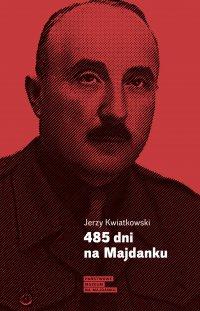 485 dni na Majdanku - Jerzy Kwiatkowski - ebook