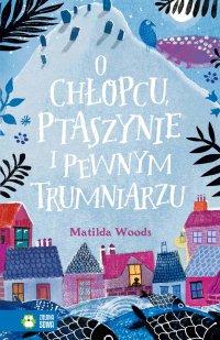 O chłopcu, ptaszynie i pewnym trumniarzu - Matilda Woods - ebook
