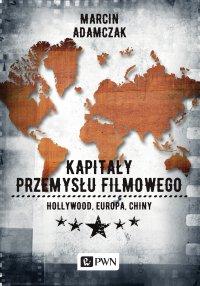 Kapitały przemysłu filmowego - Marcin Adamczak - ebook