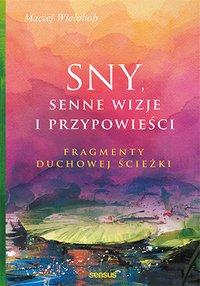 Sny, senne wizje i przypowieści. Fragmenty duchowej ścieżki - Maciej Wielobób - ebook