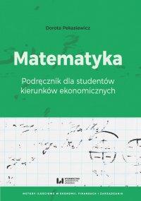 Matematyka. Podręcznik dla studentów kierunków ekonomicznych - Dorota Pekasiewicz - ebook