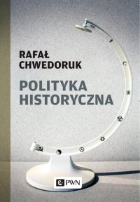 Polityka historyczna - Rafał Chwedoruk - ebook