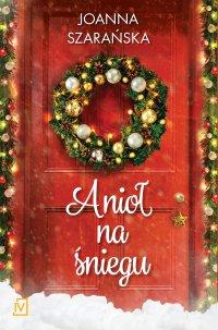 Anioł na śniegu - Joanna Szarańska - ebook