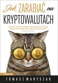 Jak zarabiać na kryptowalutach - Tomasz Waryszak - ebook