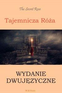 Tajemnicza róża. Wydanie dwujęzyczne angielsko-polskie - William Butler Yeats - ebook