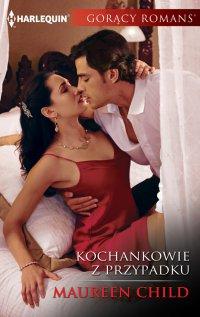 Kochankowie z przypadku - Maureen Child - ebook