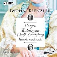 Caryca Katarzyna i król Stanisław. Historia namiętności - Iwona Kienzler - audiobook