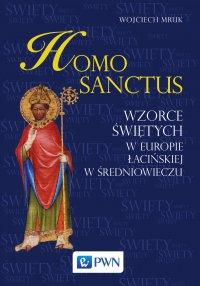 Homo Sanctus. Wzorce świętych w Europie Łacińskiej w średniowieczu