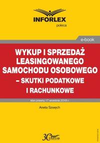 Wykup i sprzedaż leasingowanego samochodu osobowego – skutki podatkowe i rachunkowe - Aneta Szwęch - ebook