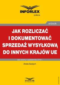 Jak rozliczać i dokumentować sprzedaż wysyłkową do innych krajów UE - Aneta Szwęch - ebook