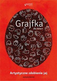 Grajfka dla dzieci. Artystyczne zdobienie jaj - Agnieszka Woźniak - ebook