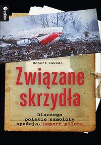 Związane skrzydła. Dlaczego polskie samoloty spadają. Raport pilota - Robert Zawada - audiobook