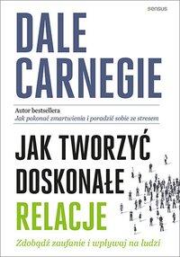 Jak tworzyć doskonałe relacje. Zdobądź zaufanie i wpływaj na ludzi - Dale Carnegie - ebook
