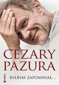 Byłbym zapomniał - Cezary Pazura - audiobook