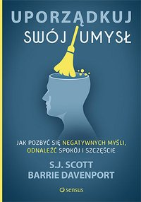 Uporządkuj swój umysł. Jak pozbyć się negatywnych myśli, odnaleźć spokój i szczęście - S.J. Scott - audiobook