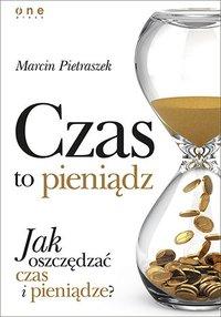 Czas to pieniądz. Jak oszczędzać czas i pieniądze? - Marcin Pietraszek - audiobook