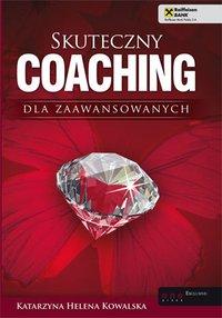 Skuteczny coaching dla zaawansowanych - Katarzyna Helena Kowalska - audiobook
