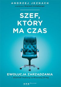 Szef, który ma czas. Ewolucja zarządzania - dziennik budowy turkusowej firmy - Andrzej Jeznach - audiobook