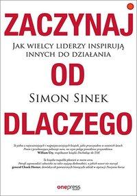 Zaczynaj od dlaczego. Jak wielcy liderzy inspirują innych do działania - Simon Sinek - audiobook