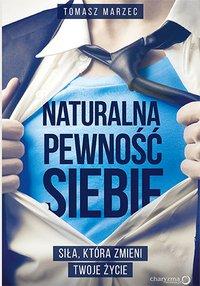 Naturalna pewność siebie. Siła, która zmieni Twoje życie - Tomasz Marzec - audiobook
