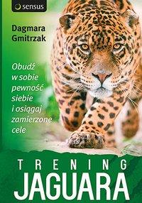 Trening Jaguara. Obudź w sobie pewność siebie i osiągaj zamierzone cele - Dagmara Gmitrzak - audiobook