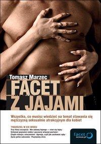 Facet z jajami. Wszystko, co musisz wiedzieć na temat stawania się mężczyzną seksualnie atrakcyjnym dla kobiet - Tomasz Marzec - audiobook