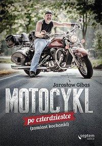 Motocykl po czterdziestce (zamiast kochanki) - Jarosław Gibas - audiobook