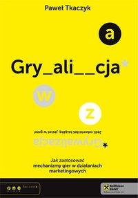Grywalizacja. Jak zastosować mechanizmy gier w działaniach marketingowych - Paweł Tkaczyk - audiobook