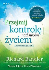 Przejmij kontrolę nad swoim życiem. Przewodnik po NLP - Richard Bandler - audiobook