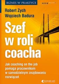 Szef w roli coacha. Jak coaching on the job pomaga pracownikom w samodzielnym znajdowaniu rozwiązań - Robert Zych - audiobook