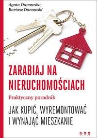 Zarabiaj na nieruchomościach. Praktyczny poradnik, jak kupić, wyremontować i wynająć mieszkanie - Agata Danowska - audiobook