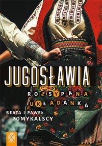 Jugosławia. Rozsypana układanka - Beata Pomykalska - ebook